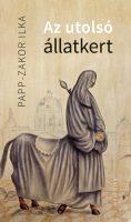 Könyv borító - Az utolsó állatkert  – Acinizmus sorsa Kelet-Közép-Európában