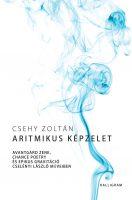 Könyv borító - Aritmikus képzelet – Avantgárd zene, chance poetry és epikus gravitáció Cselényi László műveiben