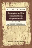 """Könyv borító - Dnyeszter-melléki (transznisztriai) kényszermunka – A romák és zsidók munkájának """"megszervezése"""" 1942 decembere és 1944 márciusa között"""